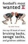 Potomac Books Inc. Football's Most Wanted II: The Top 10 Book of More Bruising Backs, Savage Sacks, and Gridiron Oddities (Most Wanted)