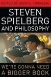 Steven Spielberg And Philosophy We're Gonna Need A Bigger Book (ebook)
