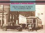 From Horse Power to Horsepower: Toronto : 1890-1930 (Toronto and the Camera)