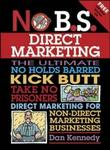 No B.S. Direct Marketing: The Ultimate, No Holds Barred, Kick Bu