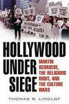 Hollywood Under Siege Martin Scorsese The Religious Right And The Culture Wars (ebook)