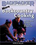 Mountaineers Books More Backcountry Cooking: Moveable Feasts by the Experts (Backpacker Magazine)
