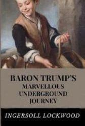 Baron Trump& 39 S Marvellous Underground Journey - Includes Original Illustrations Paperback
