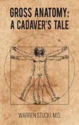 Gross Anatomy - A Cadaver& 39 S Tale Hardcover