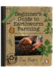 Beginners Guide To Earthworm Farming - Mary Murphy