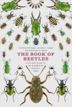 The Book Of Beetles - A Life-size Guide To Six Hundred Of Nature&#39 S Gems Hardcover