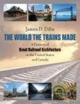 The World The Trains Made - James D. Dilts Hardcover