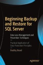Beginning Backup And Restore For Sql Server - Data Loss Management And Prevention Techniques Paperback 1ST Ed.