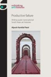 Productive Failure - Writing Queer Transnational South Asian Art Histories Paperback
