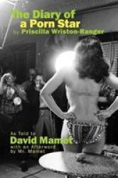 The Diary Of A Porn Star By Priscilla Wriston-ranger - As Told To David Mamet With An Afterword By Mr. Mamet Hardcover