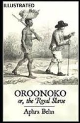Oroonoko - Or The Royal Slave Illustrated Paperback