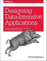 Designing Data-intensive Applications - The Big Ideas Behind Reliable Scalable And Maintainable Systems Paperback