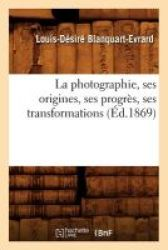 La Photographie Ses Origines Ses Progres Ses Transformations ED.1869 French Paperback 1869