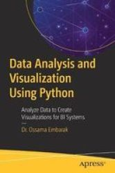 Data Analysis And Visualization Using Python - Analyze Data To Create Visualizations For Bi Systems Paperback 1ST Ed.