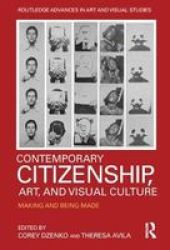Contemporary Citizenship Art And Visual Culture - Making And Being Made Hardcover