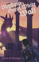 In The Shadow Of The Great White Wall Hardcover