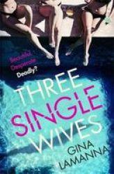 Three Single Wives - The Devilishly Twisty Breathlessly Addictive Must-read Thriller Paperback Digital Original