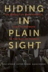 Hiding In Plain Sight - The Pursuit Of War Criminals From Nuremberg To The War On Terror Hardcover