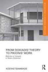 From Doxiadis& 39 Theory To Pikionis& 39 Work - Reflections Of Antiquity In Modern Architecture Hardcover