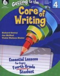 Getting To The Core Of Writing Level 4 - Essential Lessons For Every Fourth Grade Student Paperback