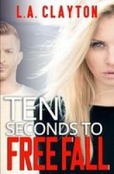 Ten Seconds To Free Fall Paperback