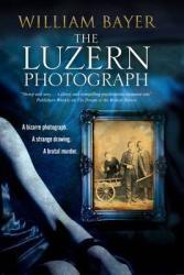 The Luzern Photograph: A Noir Thriller Hardcover First World Publication