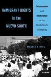 Immigrant Rights In The Nuevo South - Enforcement And Resistance At The Borderlands Of Illegality Paperback