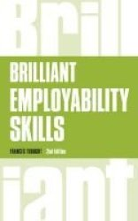 Brilliant Employability Skills - How To Stand Out From The Crowd In The Graduate Job Market Paperback New Edition