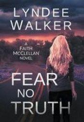 Fear No Truth - A Faith Mcclellan Novel Hardcover