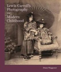 Lewis Carroll& 39 S Photography And Modern Childhood Hardcover