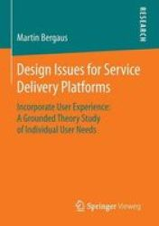 Design Issues For Service Platforms - Incorporate User Experience: A Grounded Theory Study Of Individual User Needs Paperback 20