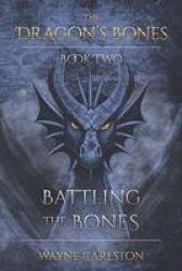 Battling The Bones - The Dragon& 39 S Bones Book Two Paperback