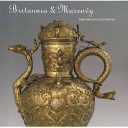 Britannia And Muscovy - English Silver At The Court Of The Tsars hardcover