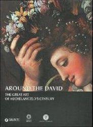 Around The David - The Great Art Of Michelangelo& 39 S Century Paperback