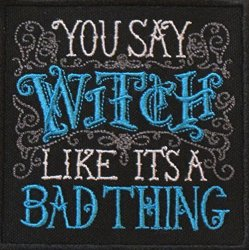 You Say Witch Like It's A Bad Thing Iron On Sew On Embroidered Patch Peacock Blue
