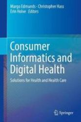 Consumer Informatics And Digital Health - Solutions For Health And Health Care Hardcover 1ST Ed. 2019