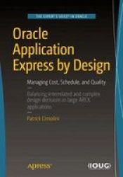 Oracle Application Express By Design - Managing Cost Schedule And Quality Paperback 1ST Ed.