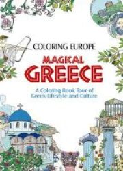 Coloring Europe: Magical Greece - A Coloring Book Tour Of Greek Lifestyle And Culture Paperback