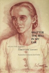 Shatter The Bell In My Ear: Selected Poems Of Christine Lavant English German Paperback