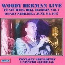 Woody Herman Live Featuring Bill Harris Vol 1 Omaha Nebraska June 7TH 1957 Cd