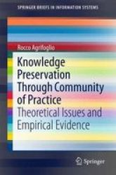 Knowledge Preservation Through Community Of Practice - Theoretical Issues And Empirical Evidence Paperback 1ST Ed. 2015