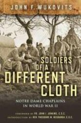Soldiers Of A Different Cloth - Notre Dame Chaplains In World War II Hardcover
