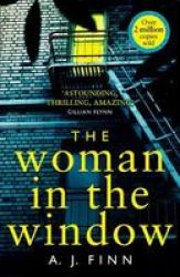 The Woman In The Window - The Top Ten Sunday Times Bestselling Debut Thriller Everyone Is Talking About Paperback Epub Edition