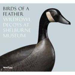 Birds Of A Feather - Wildfowl Decoys At Shelburne Museum Hardcover