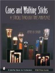 Canes & Walking Sticks: A Stroll Through Time and Place Schiffer Book for Collectors