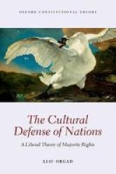 The Cultural Defense Of Nations - A Liberal Theory Of Majority Rights Paperback