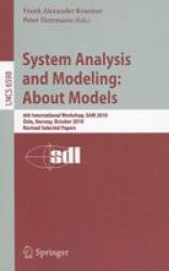 System Analysis And Modeling: About Models - 6TH International Workshop Sam 2010 Oslo Norway October 4-5 2010 Revised Selected Papers Paperback Edition.