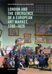 London And The Emergence Of A European Art Market 1780-1820 Paperback