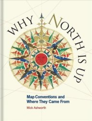 Why North Is Up - Map Conventions And Where They Came From Hardcover Edition Published UK July 2019 Ed.