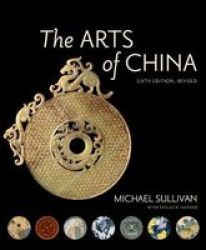 The Arts Of China Sixth Edition Revised And Expanded Paperback 6TH Revised Edition